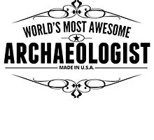 World's Most Awesome Archaeologist by GiftIdea