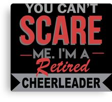 You Can't Scare Me I'm A Retired Cheerleader - Funny Tshirt Canvas Print