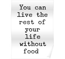 You can live the rest of your life without food. Poster