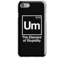 The Element of Stupidity iPhone Case/Skin