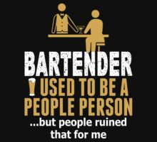 Bartender Used To Be A People Person But People Ruined That For Me T-Shirt