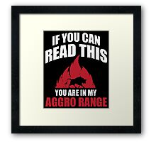 If you can read this you are in my aggro range Framed Print