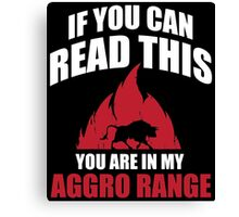 If you can read this you are in my aggro range Canvas Print