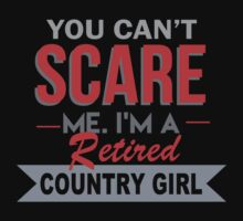 You Can't Scare Me I'm A Retired Country Girl - Funny Tshirt by funnyshirts2015