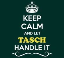 Keep Calm and Let TASCH Handle it T-Shirt
