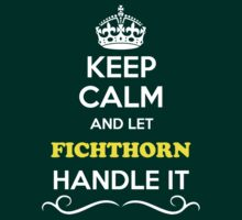 Keep Calm and Let FICHTHORN Handle it T-Shirt