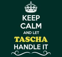 Keep Calm and Let TASCHA Handle it T-Shirt