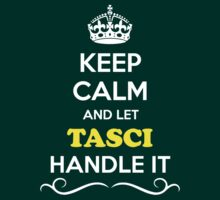 Keep Calm and Let TASCI Handle it T-Shirt