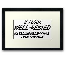 If I look well-rested it's because we did't hae a raid last night Framed Print
