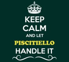 Keep Calm and Let PISCITIELLO Handle it T-Shirt