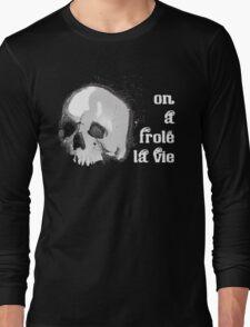 On a frolé la vie Long Sleeve T-Shirt
