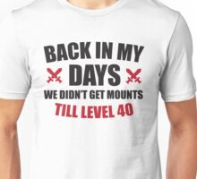 Back in my days we didn't get mounts till level 40 Unisex T-Shirt