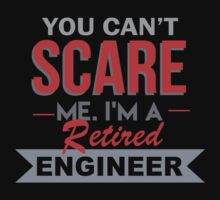 You Can't Scare Me I'm A Retired Engineer - Funny Tshirt T-Shirt