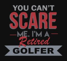 You Can't Scare Me I'm A Retired Golfer - Funny Tshirt by funnyshirts2015
