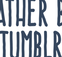I'd rather be on Tumblr Sticker