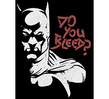 DO YOU BLEED? Photographic Print