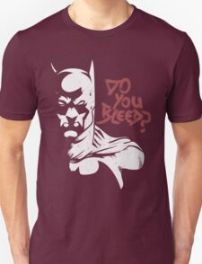 DO YOU BLEED? Unisex T-Shirt