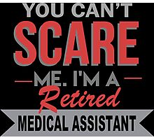 You Can't Scare Me I'm A Retired Medical Assistant - Funny Tshirt Photographic Print