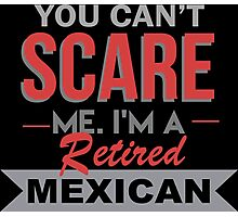 You Can't Scare Me I'm A Retired Mexican - Funny Tshirt Photographic Print