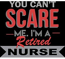 You Can't Scare Me I'm A Retired Nurse - Funny Tshirt Photographic Print