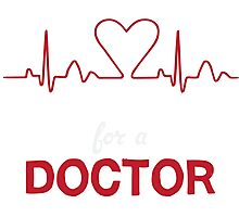 My Heart Beats For A Doctor T-shirt Photographic Print