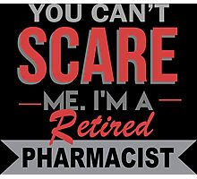 You Can't Scare Me I'm A Retired Pharmacist - Funny Tshirt Photographic Print
