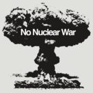 No Nuclear War by easyeye