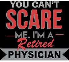 You Can't Scare Me I'm A Retired Physician - Funny Tshirt Photographic Print