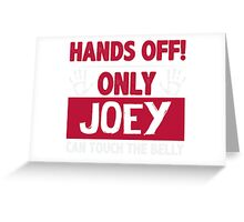 Hands Off Only Joey Can Touch The Belly T-shirt Greeting Card