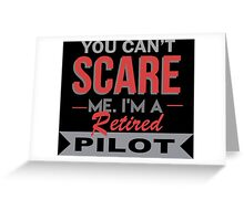You Can't Scare Me I'm A Retired Pilot - Funny Tshirt Greeting Card