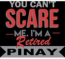 You Can't Scare Me I'm A Retired Pinay - Funny Tshirt Photographic Print