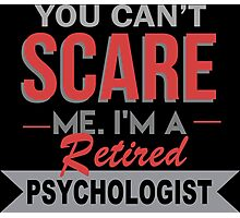 You Can't Scare Me I'm A Retired Psychologist - Funny Tshirt Photographic Print