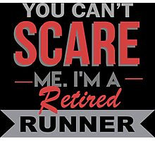 You Can't Scare Me I'm A Retired Runner - Funny Tshirt Photographic Print