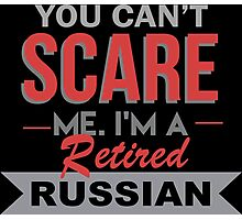 You Can't Scare Me I'm A Retired Russian - Funny Tshirt Photographic Print