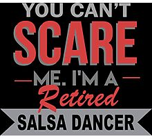 You Can't Scare Me I'm A Retired Salsa Dancer - Funny Tshirt Photographic Print