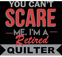You Can't Scare Me I'm A Retired Quilter - Funny Tshirt Photographic Print