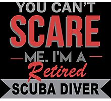 You Can't Scare Me I'm A Retired Scuba Diver - Funny Tshirt Photographic Print