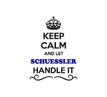 Keep Calm and Let SCHUESSLER Handle it Photographic Print