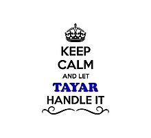 Keep Calm and Let TAYAR Handle it Photographic Print