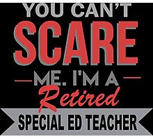 You Can't Scare Me I'm A Retired Special Ed Teacher - Funny Tshirt Photographic Print