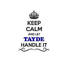 Keep Calm and Let TAYDE Handle it Photographic Print