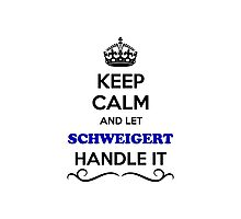 Keep Calm and Let SCHWEIGERT Handle it Photographic Print