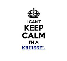 I can't keep calm I'm a KRUISSEL Photographic Print