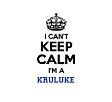 I can't keep calm I'm a KRULUKE Photographic Print