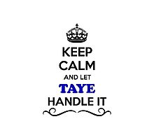 Keep Calm and Let TAYE Handle it Photographic Print