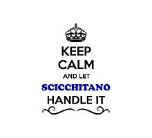 Keep Calm and Let SCICCHITANO Handle it Photographic Print