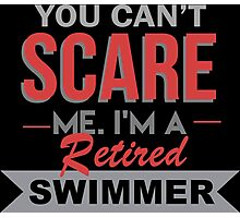 You Can't Scare Me I'm A Retired Swimmer - Funny Tshirt Photographic Print