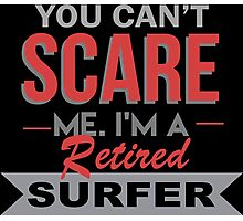 You Can't Scare Me I'm A Retired Surfer - Funny Tshirt Photographic Print