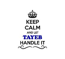 Keep Calm and Let TAYEB Handle it Photographic Print