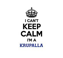 I can't keep calm I'm a KRUPALLA Photographic Print